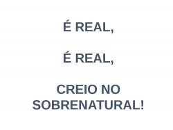 20/05/2018É REAL,É REAL,CREIO NO SOBRENATURAL!
