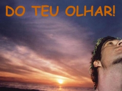 DO TEU OLHAR!